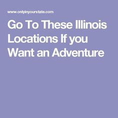 Go To These Illinois Locations If you Want an Adventure