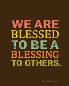 Blessed to Be a Blessing. God first revealed this word to me in long before it became a clique. Now it is for the Body of Believers. It is time to act. Be a Blessing and start where you are. Great Quotes, Quotes To Live By, Inspirational Quotes, Motivational Monday, Amazing Quotes, The Words, Bible Quotes, Me Quotes, A Blessing