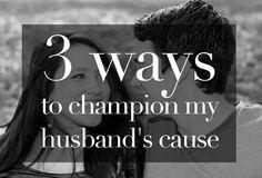 3 Ways to champion my husband's cause