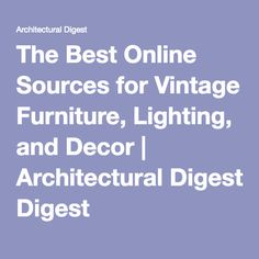 The Best Online Sources for Vintage Furniture, Lighting, and Decor | Architectural Digest