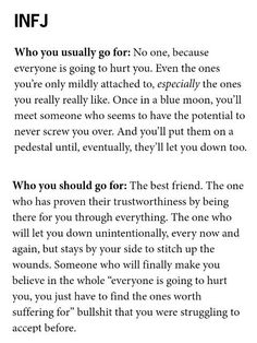 Who you should go for: The best friend. The one who has proven their trustworthiness by being there for you through everything. The one who will let you down unintentionally, every now and again, but stays by your side to stitch up the wounds. Infj Traits, Infj Mbti, Enfj, Extroverted Introvert, Myers Briggs Personality Types, Infj Personality, Personalidad Infp, Infj Type, Words