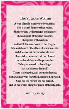 Scripture -- Proverbs 31:10, 25-31 more women need to aspire to be like this instead of lame celebrities just sayin.