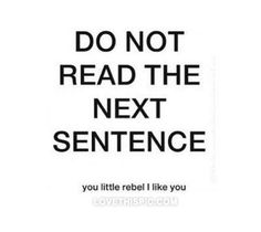 Do not read the next sentence funny quotes quote text funny quotes humor rebel