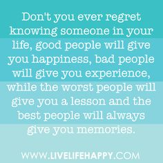 """Don""""t ever regret knowing somone in life........"""