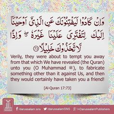 Lesson - Surah Al-Isra Verse Part 15 Verily, they were about to tempt you away from that which We have revealed (the Quran) unto you (O Muhammad ﷺ), to fabricate something other than it against Us, and then they would certainly have taken you a friend! Islamic Teachings, Islamic Quotes, Islamic Store, Quran Verses, Prophet Muhammad, Islam Quran, Holy Quran, Allah, Good Books