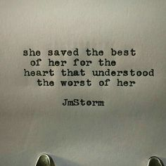 She saved the best of her for the heart that understood the worst of her.