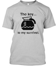 COFFEE: The key...to my survival.