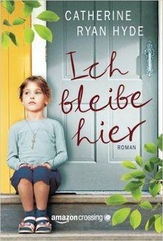 Ich bleibe hier: Amazon.de: Catherine Ryan Hyde, Marion Plath: Bücher