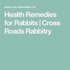 This page answers questions that you may have about health remedies for  rabbits.
