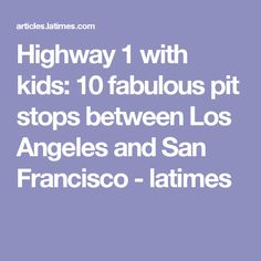 Highway 1 with kids: 10 fabulous pit stops between Los Angeles and San Francisco - latimes