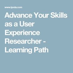 Advance Your Skills as a User Experience Researcher - Learning Path