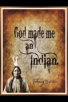 God made me an Indian-Sitting Bull Native American Cherokee, Native American Wisdom, Native American Pictures, Native American Beauty, American Indian Art, Native American History, Native American Indians, Native Americans, American Decor