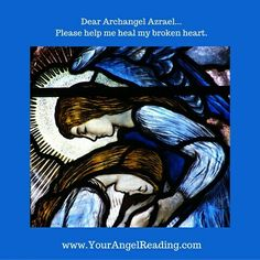 """Archangel Azrael please help me heal my broken heart. Azrael's name translates to """"He who helps God."""" He helps the dying as they transition to the other side and he offers support and comfort to their loved ones while they grieve. Call upon Azrael to help you release anything that is causing you emotional pain or that blocks your spiritual growth. To book a private reading with Merry, visit: www.YourAngelReading.com. Archangel Azrael, Healing A Broken Heart, Please Help Me, Emotional Pain, Spiritual Growth, Grief, First Love, Spirituality, Merry"""
