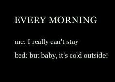 Yep. Unless you have two little border collies who jump in bed and wrestle each other between me and my honey until I can't take it anymore and I just get up.