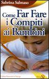 Recensione di Anna Antonini http://topbusinessmagazine.com/come-far-fare-i-compiti-ai-bambini-di-sabrina-salmaso/