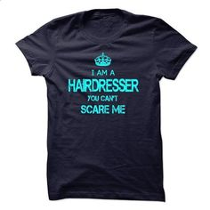 I am a HAIRDRESSER, you can not scare me - #tee itse #grey tshirt. GET YOURS => https://www.sunfrog.com/LifeStyle/I-am-a-HAIRDRESSER-you-can-not-scare-me.html?68278