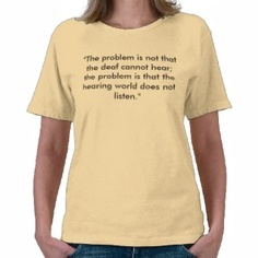 The Problem Is Not That The Deaf Cannot Hear Tshirt