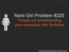 Super Nerd Girl Problem - Loving fanfiction while being an English Literature major. I really need to read more 'real' books.