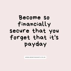Money Quotes Truth Money Quotes Truth,Words Become so financially secure that you forget that it's payday. Goal Quotes, Success Quotes, Quotes To Live By, Deep Quotes, Goals Quotes Motivational, Money Motivation Quotes, Quotes Quotes, Vision Quotes, Truth Quotes Life