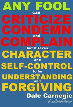 Character, Self Control, Understanding & Forgiving.  ~ Quote of the Day by Dale Carnegie