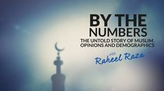 By The Numbers  - The Untold Story of Muslim Opinions & Demographics