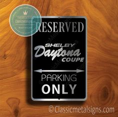 Classic Style Daytona Coupe Parking Only Sign – Gift for Daytona Coupe Owner – UV Protected Weatherproof Signs Suitable for Outdoor or Indoor Use – Exclusively from Classic Metal Signs Reserved Parking Signs, Shelby Daytona, Sports Signs, Bmw I3, Nsx, Chevrolet Trucks, Car Brands, Personalized Signs, Shop Signs