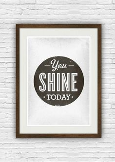 Inspirational quote print, motivational poster, you shine today Typography Quotes, Typography Prints, Quote Prints, Quote Posters, Typography Inspiration, Design Inspiration, Art Prints, The Words, Cool Words