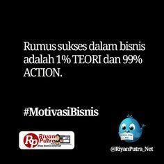 Rumus sukses dalam bisnis adalah 1% TEORI dan 99% ACTION. #MotivasiBisnis