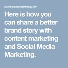 Here is how you can share a better brand story with content marketing and Social Media Marketing.