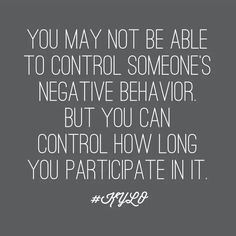 You may not be able to control someone's negative behavior