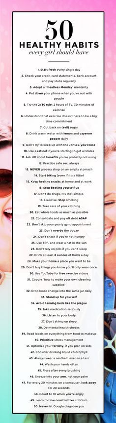 50 healthy habits every girl should have. I dont want to abide by all, but overall, smart, practical tips for a healthy lifestyle!