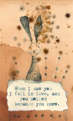 When I saw you I fell in love, and you smiled because you knew. ~ art by Jilly Henderson