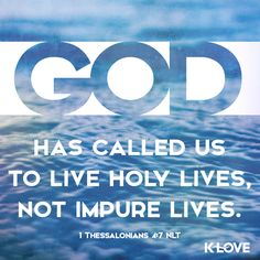 """As obedient children, do not be conformed to the passions of your former ignorance, but as he who called you is holy, you also be holy in all your conduct, since it is written, """"You shall be holy, for I am holy."""" (1 Peter 1:14-16)"""