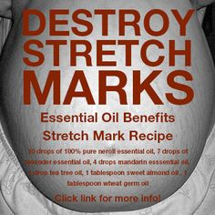 Get rid of stretch marks: http://essentialoilbenefits.org/neroli-essential-oil-stretch-marks/