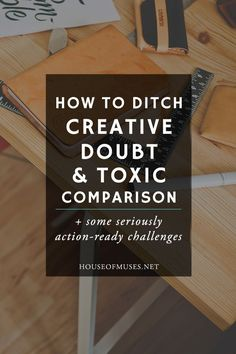 How to Ditch Creative Doubt and Toxic Comparison + some seriously action-ready…