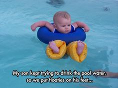 """My son kept trying to drink the pool water, so we put floaties on his feet."" - great idea!"