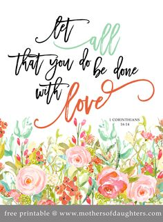 """Free Printable! """"Let all that you do be done with love."""""""