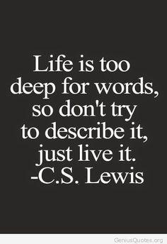 Life is deep CS Lewis