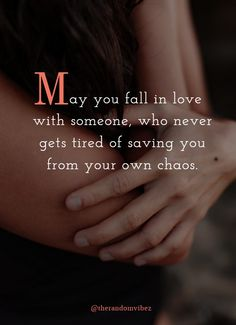 May you fall in love with someone, who never gets tired of saving you from your own chaos. For more deep emotional love quotes visit us; Tired Quotes, Mood Quotes, Positive Quotes, Deep Quotes About Love, Feelings Words, Good Life Quotes, Daily Quotes, Heartfelt Quotes, Bible Verses Quotes