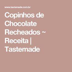 Copinhos de Chocolate Recheados ~ Receita | Tastemade