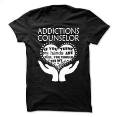 Love being -- ADDICTIONS-COUNSELOR #tee #T-Shirts
