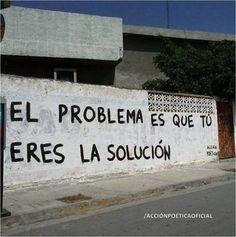 El problema es que tú eres la solución ( mi solución)