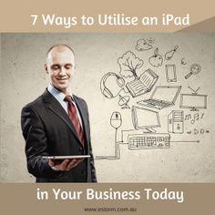 7 Ways to Utilise an iPad in Your Business - eStorm Australia #ipadbusiness #businesstools