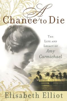A Chance to Die: The Life and Legacy of Amy Carmichael: Elisabeth Elliot: 9780800730895: Amazon.com: Books
