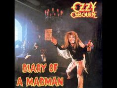Ozzy Osbourne - Diary of a Madman ~~~> as time goes on this song fits my life more and more.