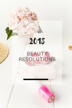 My Top-3 beauty resolutions for 2018 | Ioanna's Notebook