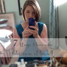 7 Ways Mom can Take Care of Herself | OrganizingMadeFun.com