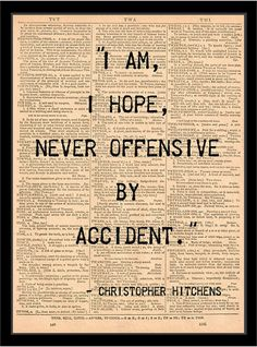 I am, I hope, never offensive by accident. Classic and definitive Christopher Hitchens quote. Printed on a wonderfully aged, golden-hued, antique