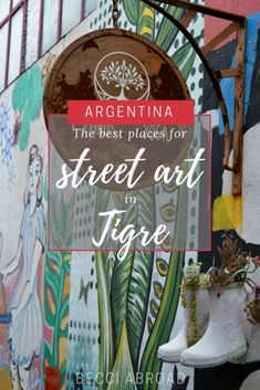 Street art and hidden gems in Tigre (Buenos Aires) - Becci Abroad Machu Picchu, Ecuador, Patagonia, Puerto Natales, Titicaca, South America Travel, Travel Inspiration, Travel Ideas, New Art