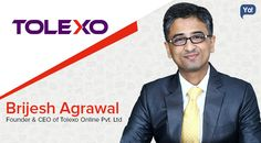 Interview with Brijesh Agrawal, CEO of Tolexo Online Pvt. Ltd - Read about this startup whose integrity, enthusiasm and eagerness led him to earn succeess